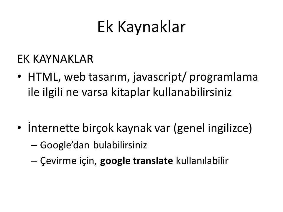 Ek Kaynaklar HTML, CSS, ve Javascript kaynaklar: – tizag.com – w3schools.com Javascript kaynaklar: – tizag.com