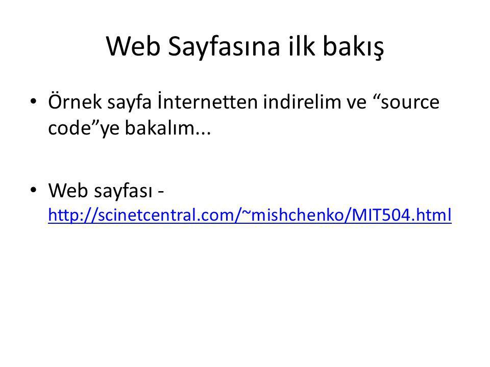 Web Sayfasına ilk bakış Web sayfasının içinde, bir program görebilirsiniz O program, HTML dilinde yazılmıştır – HTML = Hyper Text Markup Language = Hiper Metin İşaretleme Dili – HTML, İnternet'in metin belirtme dilidir