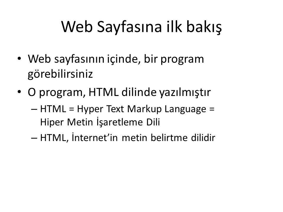 Web Sayfasına ilk bakış HTML, bir programlama dilidir, ama normal programlama dili gibi değildir – HTML işleme talimatları belirtmiyor – sayfanın gösterimi belirtiyor, yanı sayfanın düzenini tanımlıyor HTML kodu == web sayfasının düzeni
