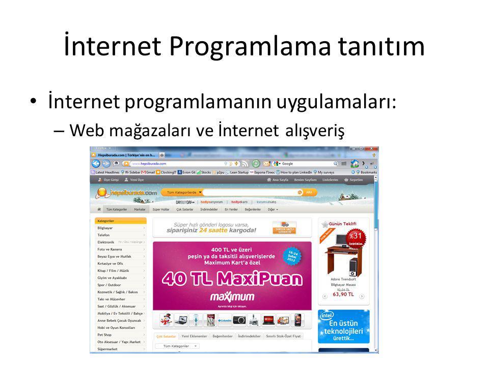 İnternet Programlama tanıtım İnternet programlamanın uygulamaları: – Web işletme sistemleri