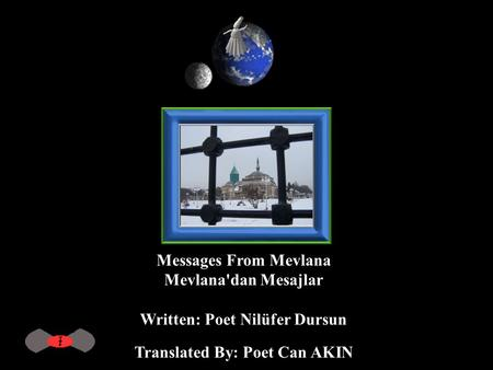 Messages From Mevlana Mevlana'dan Mesajlar Written: Poet Nilüfer Dursun Translated By: Poet Can AKIN.