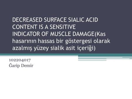 DECREASED SURFACE SIALIC ACID CONTENT IS A SENSITIVE INDICATOR OF MUSCLE DAMAGE(Kas hasarının hassas bir göstergesi olarak azalmış yüzey sialik asit içeriği)