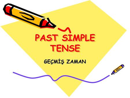 PAST SIMPLE TENSE GEÇMİŞ ZAMAN.