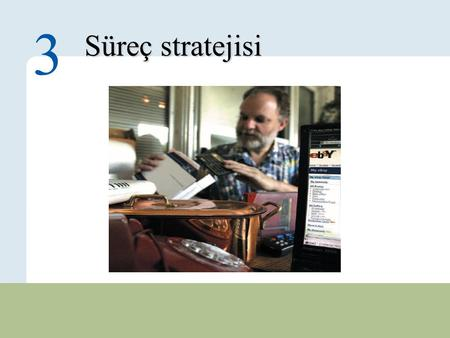 3 – 1 Copyright © 2010 Pearson Education, Inc. Publishing as Prentice Hall. Süreç stratejisi 3.