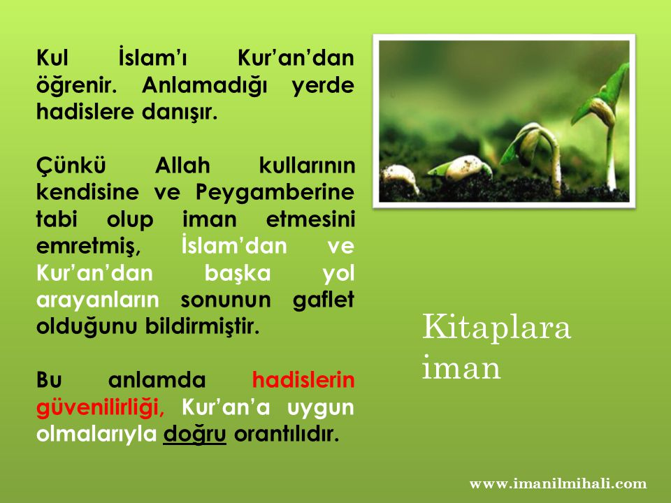 www.imanilmihali.com Yüce Allah tüm insanlığa; Müslüman olmayı nasip etmiş, bize kendi kelamını (Kur'an'ı Kerim'i) sevgili Peygamberi vasıtasıyla göndermiş ve sonsuza kadar İslam'ın yaşayacağı müjdesini vermiştir.