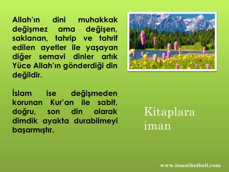 www.imanilmihali.com Çünkü Allah emir, yasak ve öğütlerini Kur'an ile tamamlamış ve kıyamete kadar başkaca Peygamber ve kitap bahşetmeyeceğini de bildirmiştir.