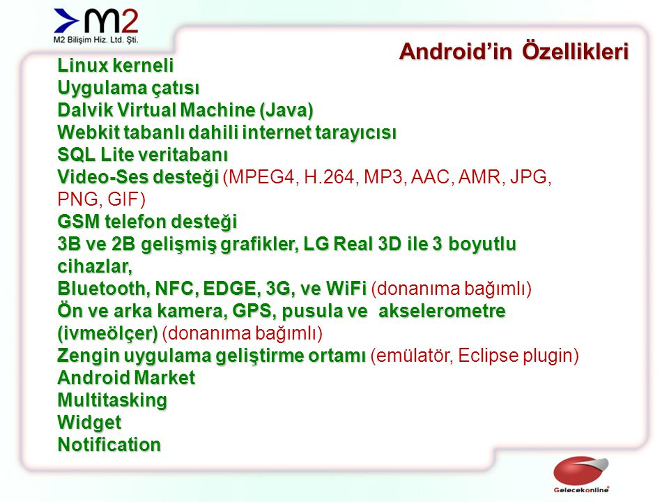 Android'in Özellikleri Handset layouts The platform is adaptable to larger, VGA, 2D graphics library, 3D graphics library based on OpenGL ES 2.0 specifications, and traditional smartphone layouts.