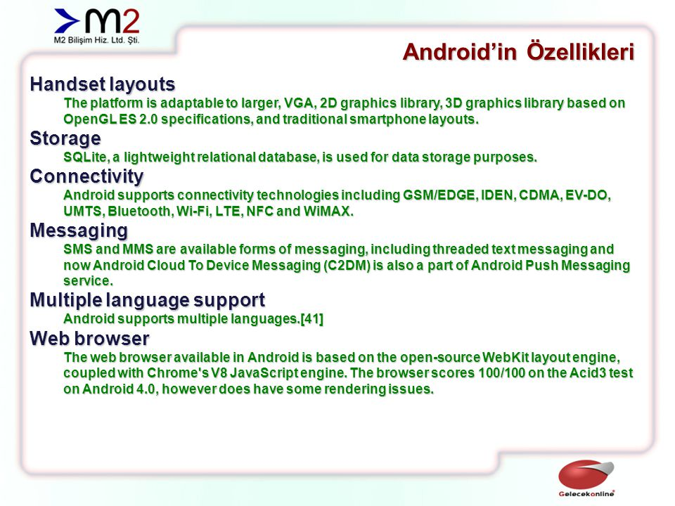 Android'in Özellikleri Java support While most Android applications are written in Java, there is no Java Virtual Machine in the platform and Java byte code is not executed.