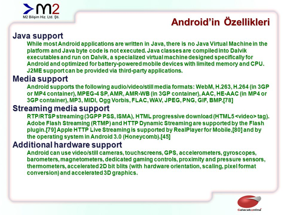 Android'in Özellikleri Multi-touch Android has native support for multi-touch which was initially made available in handsets such as the HTC Hero.