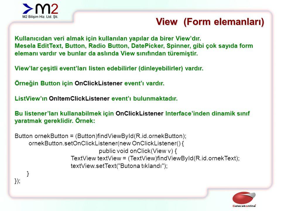 View (Form elemanları) ListView için OnItemClickListener Interface'i kullanılabilir.
