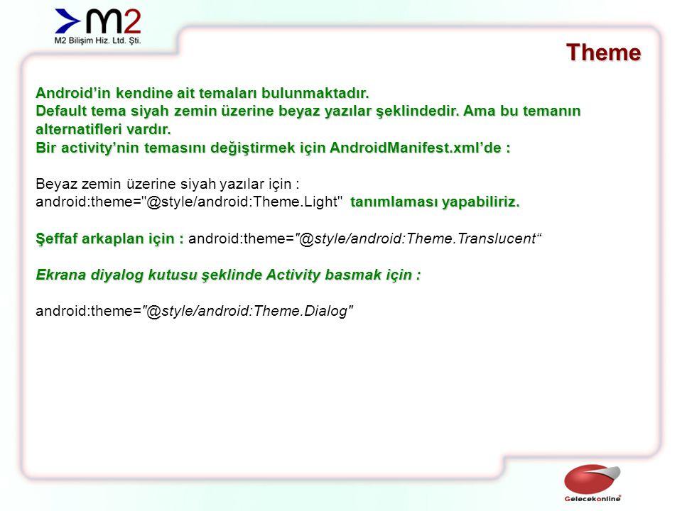 Theme – Custom Theme Programcı isterse kendine ait temalar da oluşturabilir.