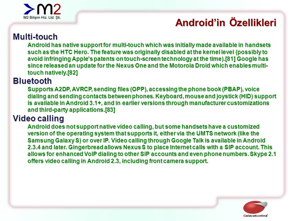 Android'in Özellikleri Multitasking Multitasking of applications is available.[84] Voice based features Google search through voice has been available since initial release.[85] Voice actions for calling, texting, navigation, etc.