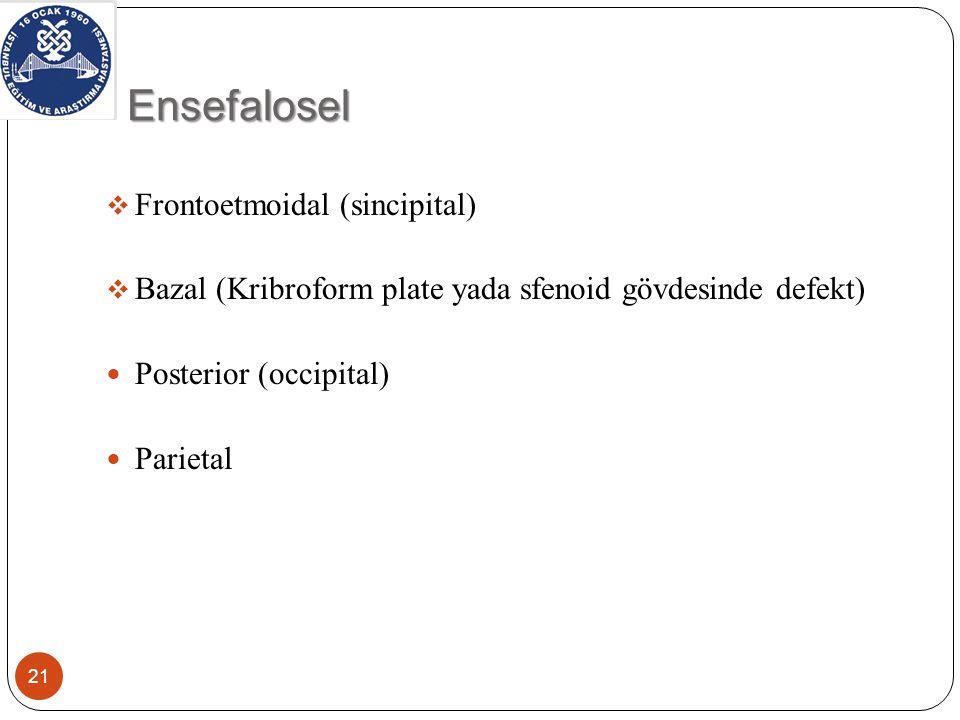 Ensefalosel-Fizik muayene 22 Translüminasyon gösteren yumuşak, sıkıştırılabilir, mavimsi kitle Ağlamakla yada juguler basısı ile büyürler (Pozitif Furstenburg bulgusu)  Sinsipital ensefalosel  Burun sırtında, glabellada, medial kantus, alın lateralinde  Genişlemiş burun, hipertelorizm, telekantus, epifora  Bazal lezyonlar Burun içi kitle Geç farkedilebilir  BOS rinoresi ve menenjit