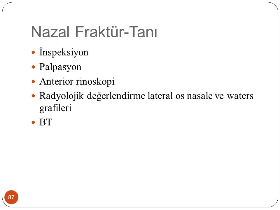 Nazal Fraktür-Tedavi 88 Öncelikli olarak acil müdahale gerektiren epistaksis ve septal hematom tedavi edilir Fraktür çok parçalı değilse lokal olarak müdahale edilebilir.