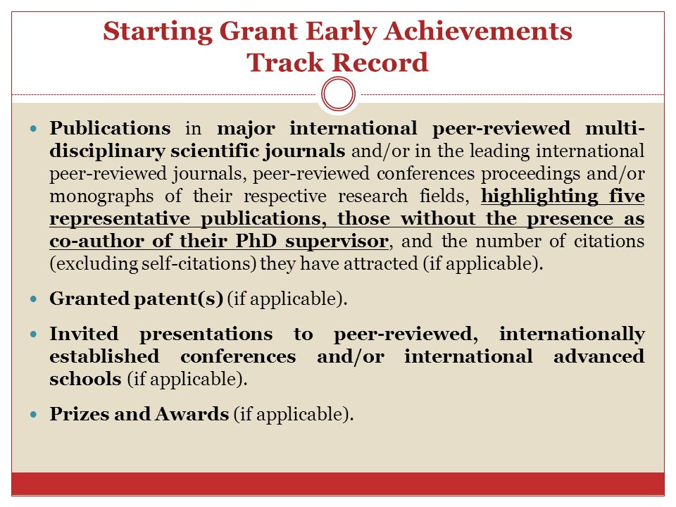 Consolidator Grant Early Achievements Track Record Publications in major international peer-reviewed multi- disciplinary scientific journals and/or in the leading international peer-reviewed journals, peer-reviewed conferences proceedings and/or monographs of their respective research fields, highlighting ten representative publications, those without the presence as co-author of their PhD supervisor, and the number of citations (excluding self-citations) they have attracted (if applicable).