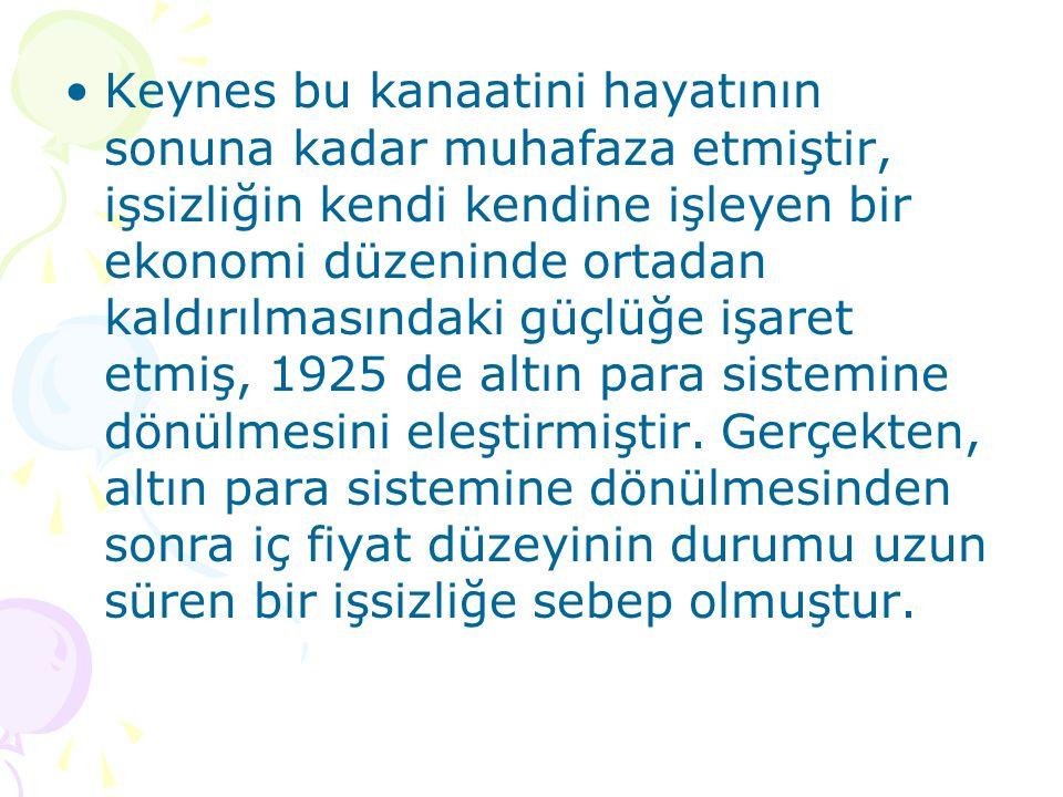 Keynes altın para sistemi ve sabit kambiyo kuru politikasının ülke içinde istihdam düzeyine etkilerini inceleyerek, bir ülkenin istihdam seviyesini dış tesirlere bağlamanın doğru olamayacağını ifade etmiştir.