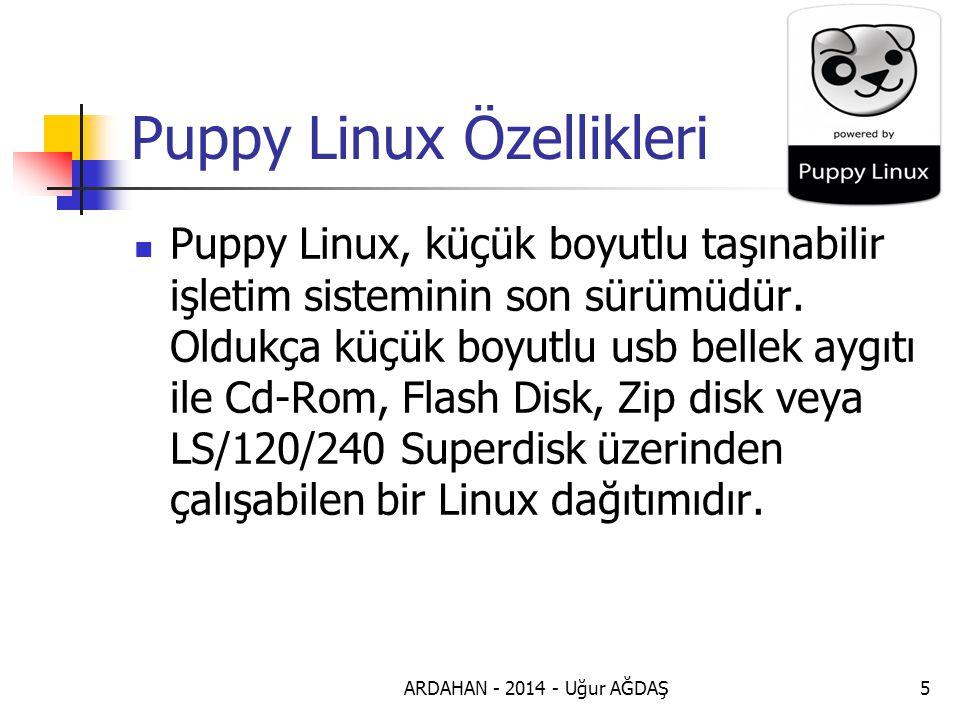 ARDAHAN - 2014 - Uğur AĞDAŞ6 Ücretsiz ve Açık Kaynak Kodlu Diğer tüm Linux sürümleri gibi Puppy Linux da Tamamen açık kaynak kodlu ve ücretsizdir.
