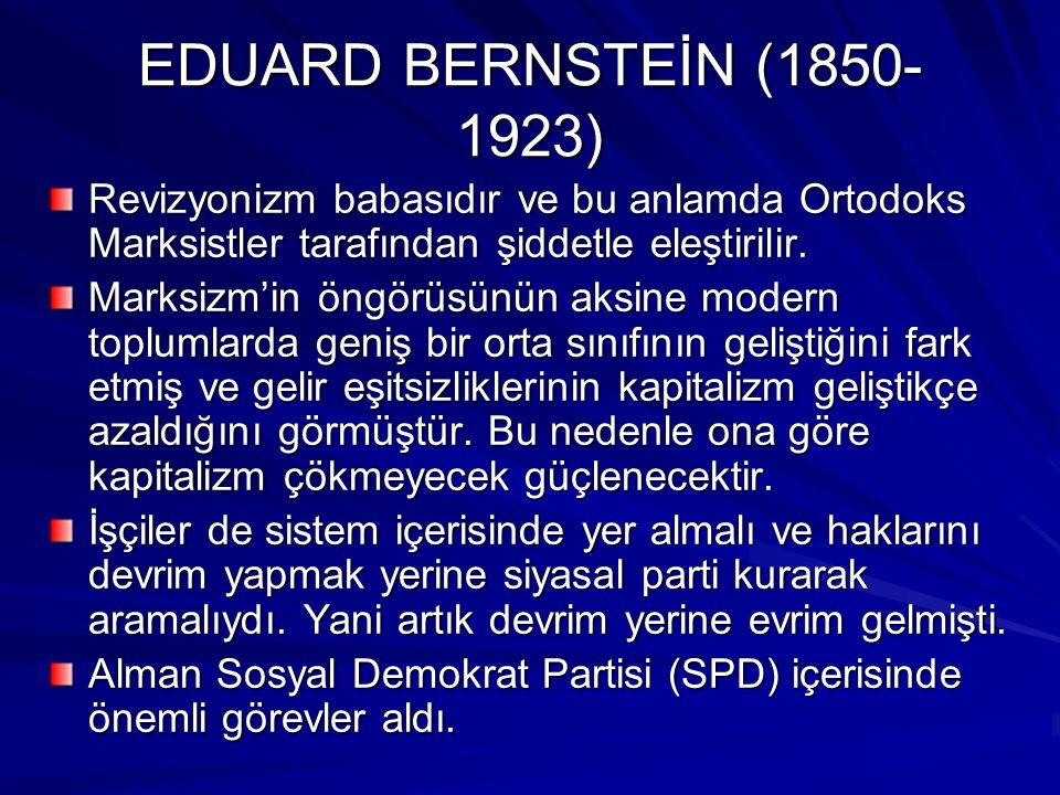 KARL KAUTSKY (1854-1938) Bernstein gibi Marksizm'den vazgeçmemesine karşın, şiddeti ve proleter diktatörlüğü reddetmesi bakımından sosyal demokrasiyi yaratan kişilerden biri olmuştur.