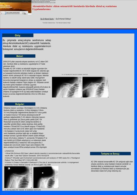 LİTERATÜR: 1-Stroet MA,Schreurs BW,Open Lateral clavicle resection in acromioclaviculer osteoarthritis:favourable results after 1 year Ned Tijdschr Geneeskd.