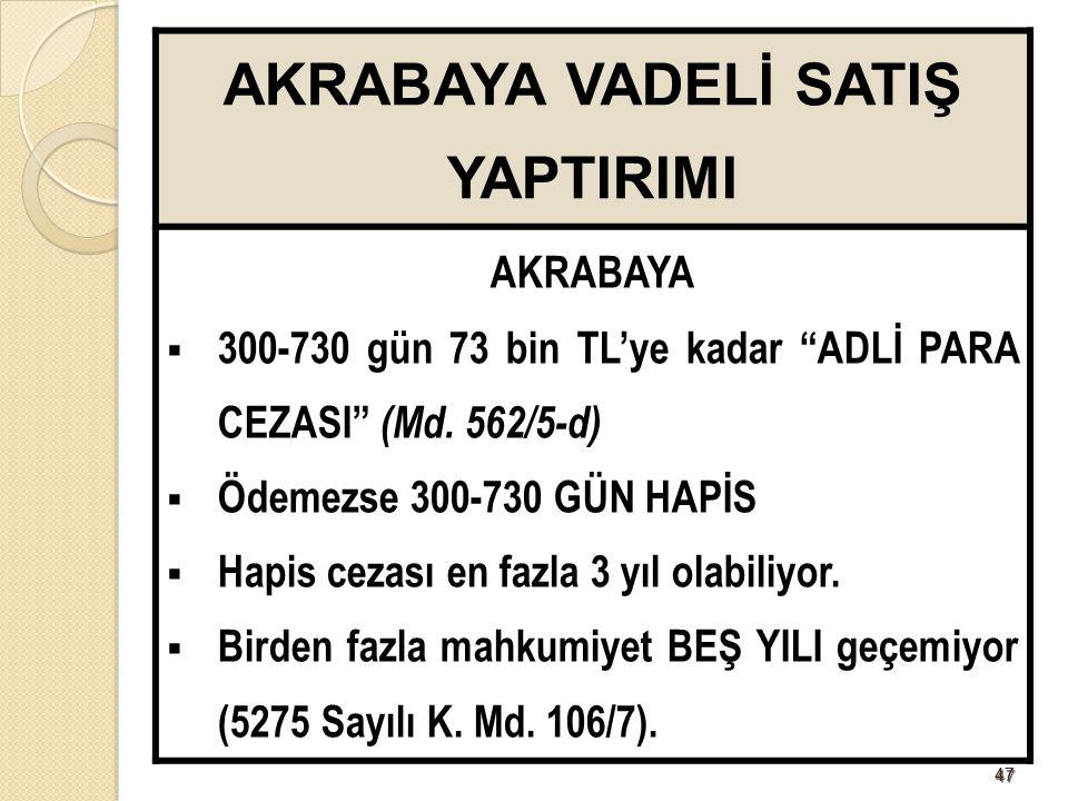 4848 AKRABAYA VADELİ SATIŞTA UNUTULANLAR  Limited Şirket ortaklarının akrabalarına satış yasak değil.