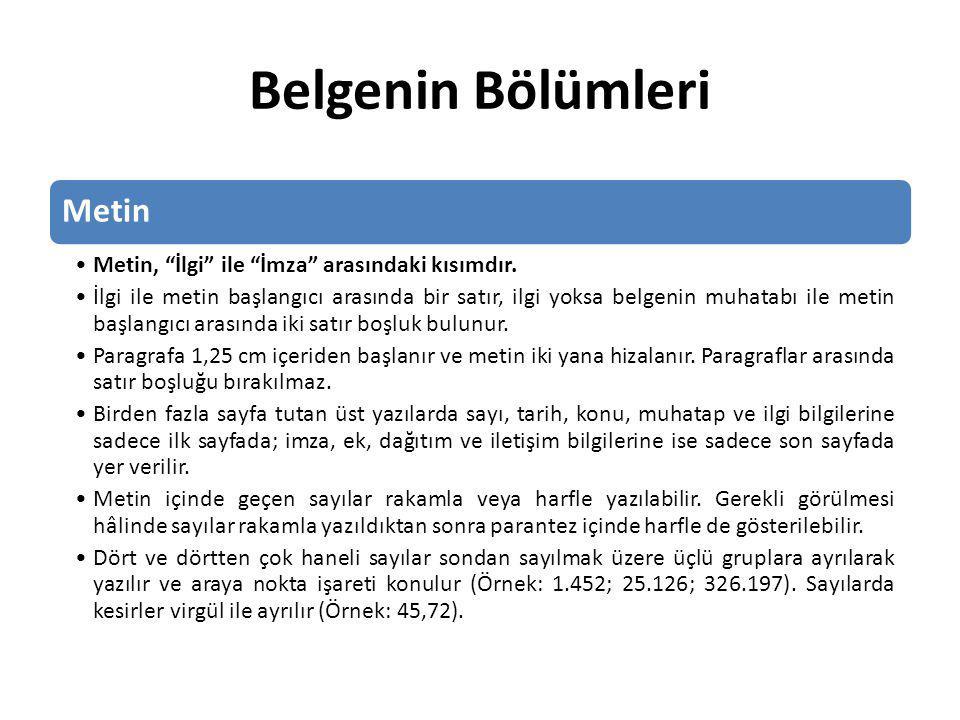 Belgenin Bölümleri Metin: Belge, Türk Dil Kurumu tarafından hazırlanan Yazım Kılavuzu ve Türkçe Sözlük esas alınarak dil bilgisi kurallarına göre anlamlı ve özlü olarak yazılır.
