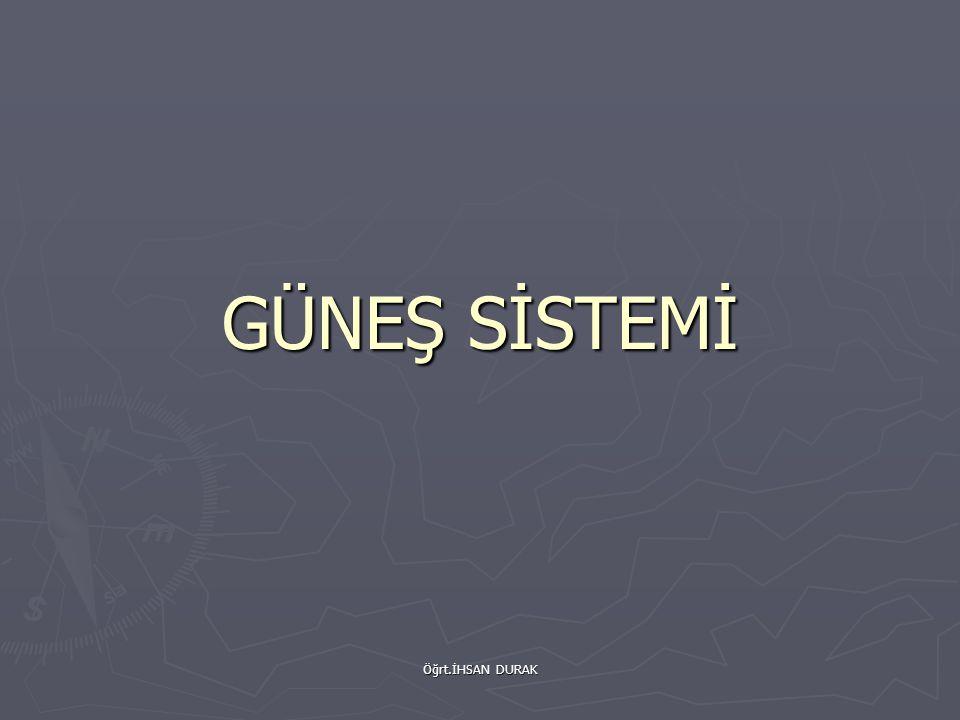 Öğrt.İHSAN DURAK ► Gezegenler ve uyduları ile Güneş'in oluşturduğu sisteme güneş sistemi adı verilir.