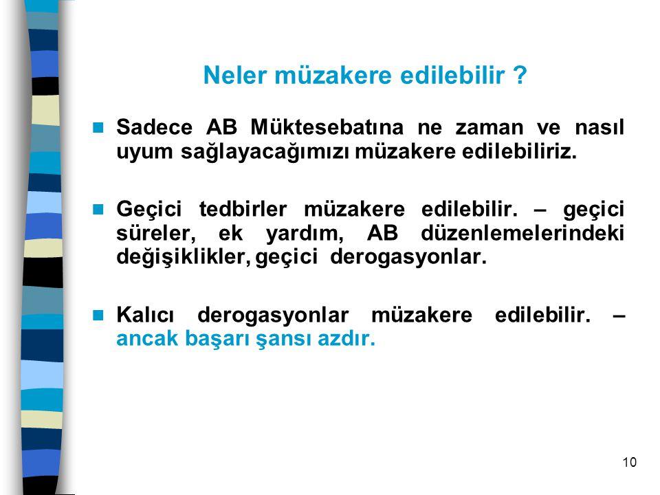 11 Türkiye'nin ve AB'nin elindeki araçlar (müzakere pozisyonu belgesi içinde talep ediliyor) –geçiş dönemi (uygulama takvimi); –derogasyon(istisna) (a) geçici (b) kalıcı Aday Ülkenin ve AB 'nin Elindeki Enstrümanlar Neler?