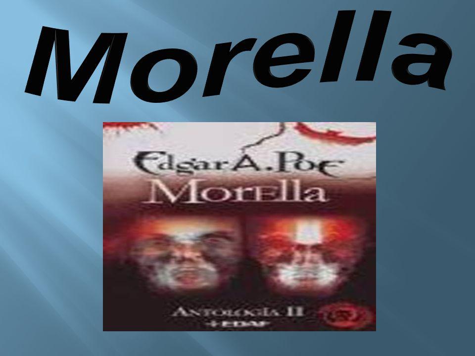  İsmi belirsiz bir anlatıcı, bazı gizemli mistik konularda çalışmalar yapan Morella adında bir kadınla evlenir.