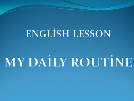 ENGLİSH LESSON MY DAİLY ROUTİNE.