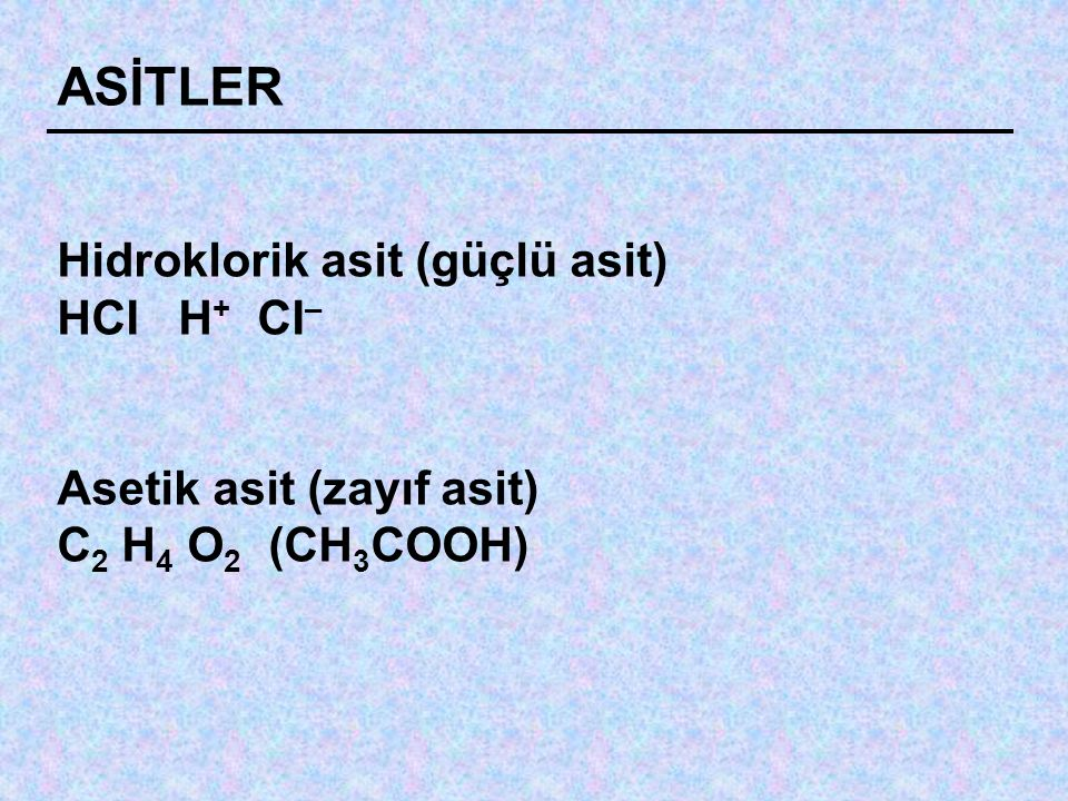 ASİTLER Asetik asit; (sirke) zayıf iyonize olur ve serbest oksijenden az miktarda çözeltiye bırakır.