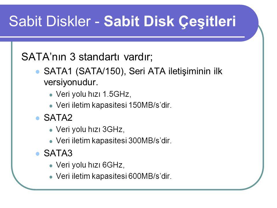Sabit Diskler - Sabit Disk Çeşitleri Seri ATA teknolojisinde master/slave ayarı ortadan kaldırılmıştır.