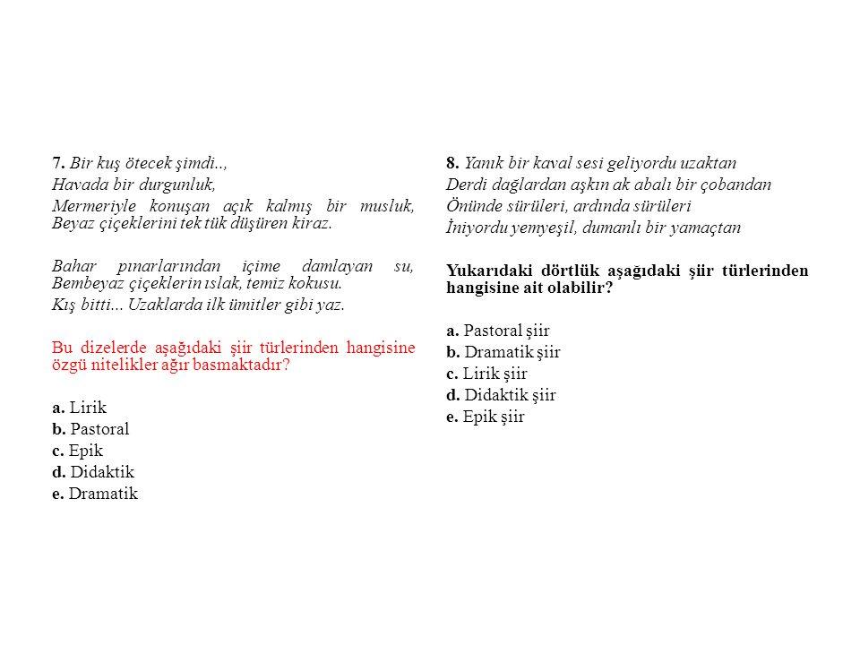 9.Aşağıdaki dizelerden hangisi satirik bir şiirden alınmış olabilir.