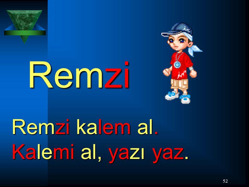 52 Remzi Remzi kalem al. Kalemi al, yazı yaz.