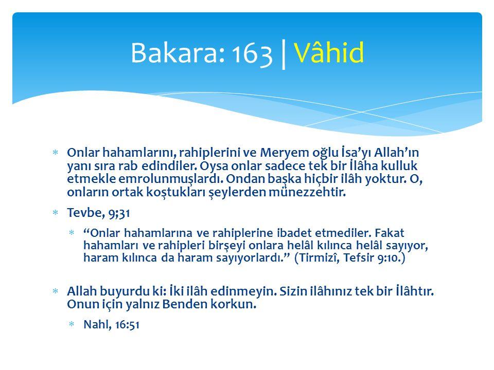  el-Vâhid  daima el-Kahhâr ile birlikte geçer  el- Kahhâr: Kendisine üstün gelinmeyen; herşeyi kudret ve galebesi altında tutan  Ey zindan arkadaşlarım, söyleyin: Birbirinden farklı birçok rab mi daha hayırlıdır, Vâhid ve Kahhâr olan Allah mı.
