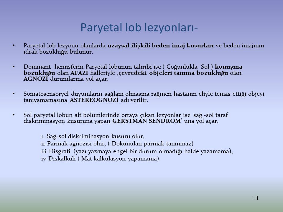 Paryetal lob lezyonları- 1.Paryeto oksipital bölgelerin bilateral lezyonları sonrasında ortaya çıkan tabloya BALİNT SENDROMU adı verilir.