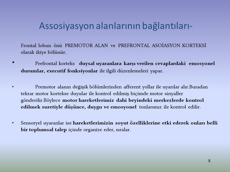 Limbik asosiasyon korteksi- Limbik asosiasyon korteksinin uyarılması en çok emosyonel durumlara etki etmektedir.
