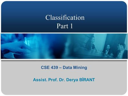 CSE 439 – Data Mining Assist. Prof. Dr. Derya BİRANT