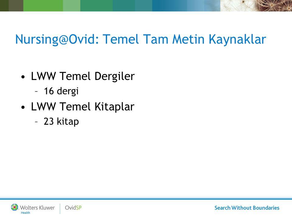 Nursing@Ovid: Ovid Universal Tarama Kullanıcıların taramalarını Ovid urunu olmayan diğer kaynaklardan tarayarak uygun içeriği aynı platform üzerinden tarama kayıtlarına entegre ederek sunar 3 diğer kaynak (connectors) Örnek: PubMed, CINAHL, OPAC