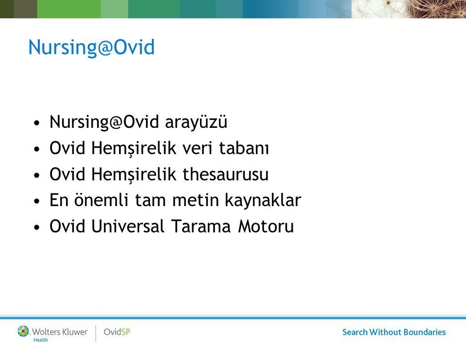 Nursing@Ovid: Nursing@Ovid Arayüzü OvidSP güçlü bir teknik mimar ı ile hazırlanmıştır Bir çok tarama modeli sunar –Basit Arama –Gelişmiş Arama –Çoklu Alan Tarama Çalışma araçları –Search Aids (ilişkili terimleri gösterir) –Otomatik Uyarılar ve e-TOC