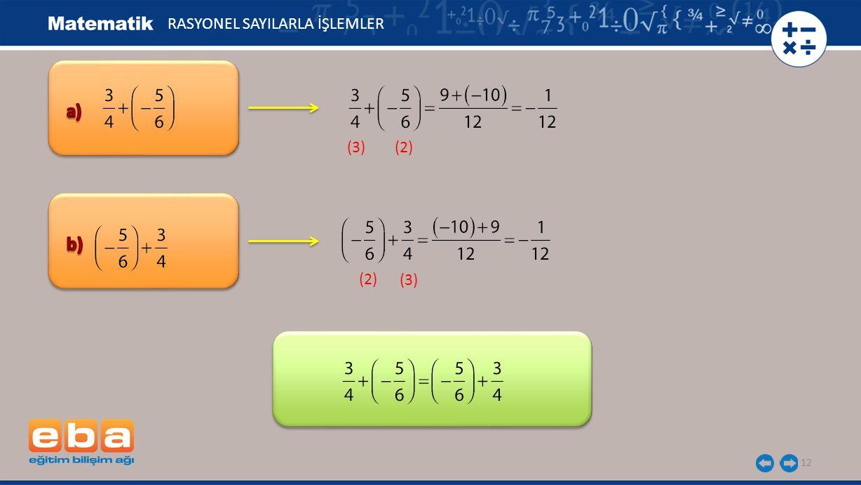 13 ve bir rasyonel sayı olmak üzere olduğundan rasyonel sayılarda toplama işleminin değişme özelliği vardır.