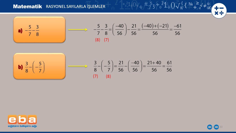 31 Rasyonel sayılarda çıkarma işleminin değişme özelliği yoktur.