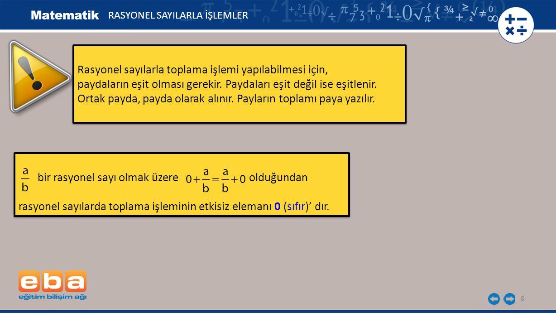 Verilen rasyonel sayılarla toplama işlemlerini yaparak sonuçlarını karşılaştıralım.