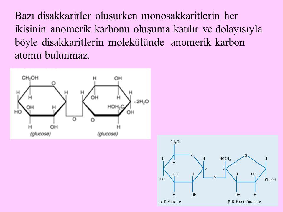 7 Molekülünde bir serbest anomerik karbon atomu bulunan disakkaritler monosakkaritler gibi indirgeyici özellik gösterdikleri halde molekülünde bir serbest anomerik karbon atomu bulunmayan disakkaritler indirgeyici özellik göstermezler.