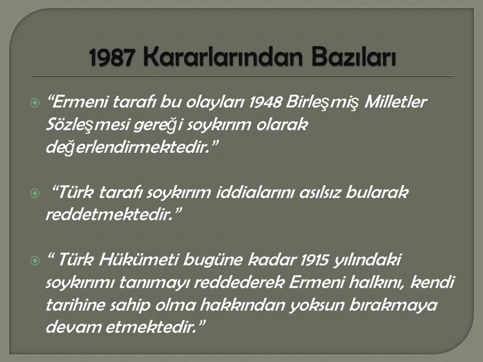  Tarihsel olarak kanıtlanmı ş olmasına ra ğ men, Ermeni soykırımı ş u ana kadar ne bir siyasi mahkûmiyet konusu olmu ş tur ne de herhangi bir tazminat alınabilmi ş tir.  Türk hükümetinin Ermeni sorunu hakkındaki katı tutumu tansiyonu dü ş ürme yolunda hiç bir ş ekilde yardımcı olmamı ş tır.