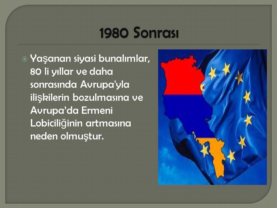  Diplomatik krizler…  Kadrola ş ılan AB kurumları…  Lobi tarafından yazdırılan raporlar…  Türkiye aleyhine olan siyaset ve alınan kararlar…