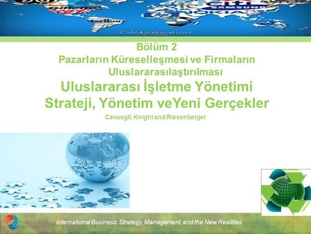 International Business: Strategy, Management, and the New Realities Bölüm 2 Pazarların Küreselleşmesi ve Firmaların Uluslararasılaştırılması Uluslararası.
