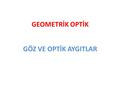 GEOMETRİK OPTİK GÖZ VE OPTİK AYGITLAR.