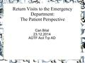 Return Visits to the Emergency Department: The Patient Perspective Can Bilal 23.12.2014 AÜTF Acil Tıp AD.