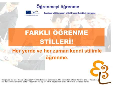 Learning to learn network for low skilled senior learners FARKLI ÖĞRENME STİLLERİ! Öğrenmeyi öğrenme Her yerde ve her zaman kendi stilimle öğrenme. Developed.
