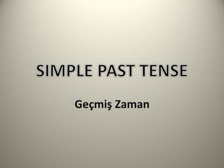 SIMPLE PAST TENSE Geçmiş Zaman.